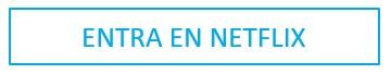 ENTRA EN NETFLIX